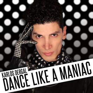 Karlos Dergal - Dance Like a Maniac
